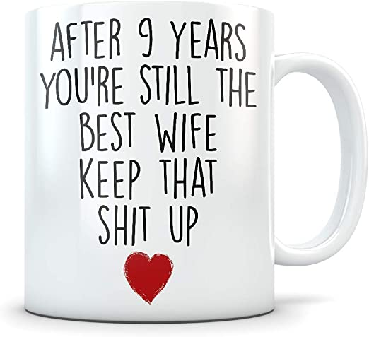 Amazon Com 9th Anniversary Gift For Women Funny 9 Year Wedding Anniversary For Her Best Marriage Coffee Mug I Love You For Couples Celebrating Their Relationship Kitchen Dining