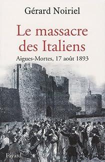 Le massacre des Italiens : Aigues-Mortes, 17 août 1893 par Noiriel