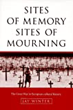 Sites of Memory, Sites of Mourning: The Great War in European Cultural History (Studies in the Social and Cultural History of Modern Warfare)