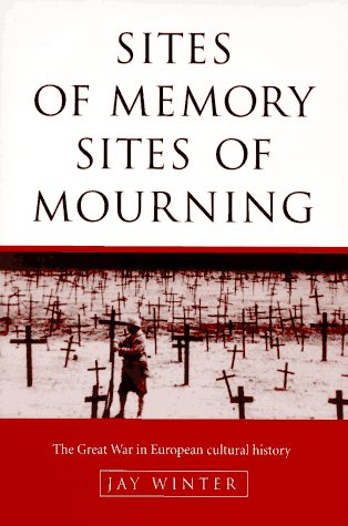 Sites of Memory, Sites of Mourning: The Great War in European Cultural History: 1