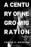 img - for A Century of Negro Migration: by Carter G. Woodson (Father of Black History and Black History Month) book / textbook / text book