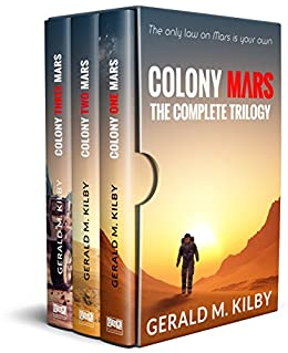 Colony Mars: The Complete Trilogy by [Kilby, Gerald M.]