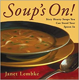 Soup's on: Sixty Hearty Soups