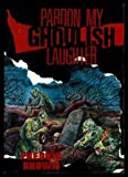 img - for PARDON MY GHOULISH LAUGHTER: The Incredible Bomber; Death is a White Rabbit; Death of a Vampire; Twice Killed Corpse; A Lock of Satan's Hair; The Ghost Breakers book / textbook / text book