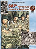 507TH PARACHUTE INFANTRY REGIMENT: Normandie, Ardennes, Allemagne - A Forgotten Regiment (English and French Edition)