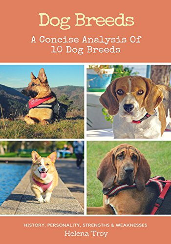 Dog Breeds: A Concise Analysis of 10 Dog Breeds - History, Personality, Strengths, Weaknesses and More!! (English Edition)