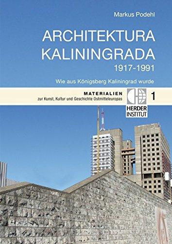 Architektura Kaliningrada: Wie aus Königsberg Kaliningrad wurde (Materialien zur Kunst, Kultur und Geschichte Ostmitteleuropas)