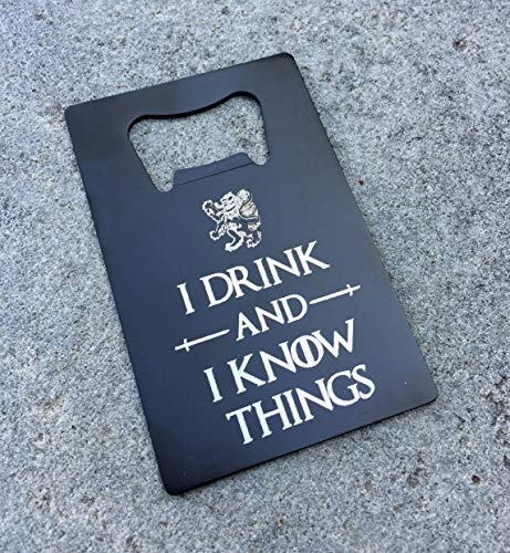 I Drink and I Know Things Wallet Bottle Opener