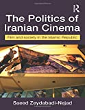 The Politics of Iranian Cinema: Film and Society in the Islamic Republic (Iranian Studies)