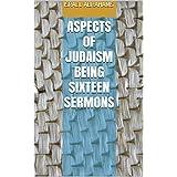 Aspects of Judaism Being Sixteen Sermons