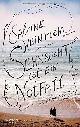 Sehnsucht ist ein Notfall: Roman Broschiert – 8. März 2014 Sabine Heinrich KiWi-Paperback 3462046217 Deutschland