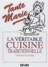 La véritable cuisine traditionnelle : La bonne et vieille cuisine française par Marie