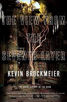 The View from the Seventh Layer: Stories by [Brockmeier, Kevin]