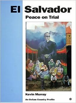 El Salvador: Peace on trial Oxfam Country Profiles