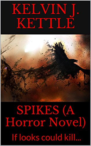 SPIKES (A Horror Novel): If looks could kill... by [Kettle, Kelvin J.]