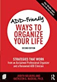 ADD-Friendly Ways to Organize Your Life: Strategies that Work from an Acclaimed Professional Organizer and a Renowned ADD Clinician