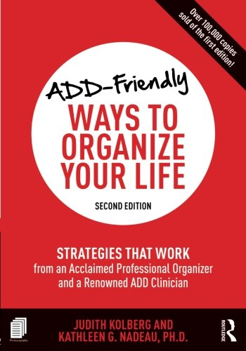 ADD-Friendly Ways to Organize Your Life by Routledge