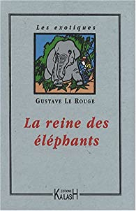 La Reine des Eléphants par  Gustave Le Rouge