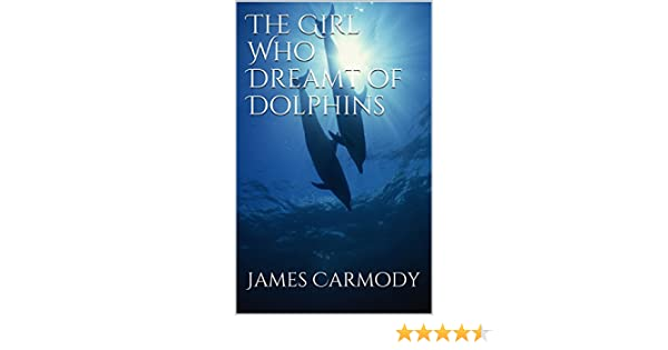 The Girl Who Dreamt of Dolphins (The Dolphin Child Trilogy Book 1)