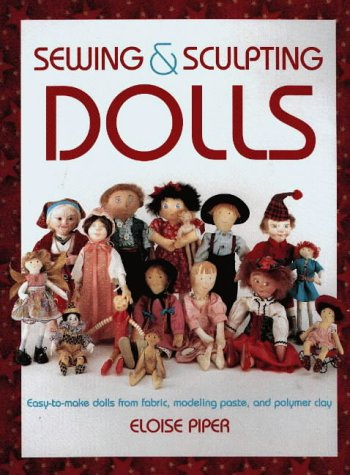 Sewing and Sculpting Dolls: Easy-to-make Dolls from Fabric por Eloise Piper