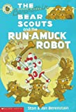 The Berenstain Bear Scouts and the Run-amuck Robot (Berenstain Bear Scouts)