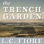 The Trench Garden | L. C. Fiore