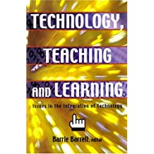 Technology, Teaching and Learning: Issues in the Integration of Technology
