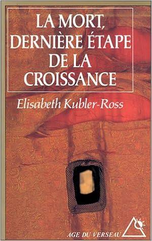 La mort, dernière étape de la croissance - Elisabeth Kübler-Ross