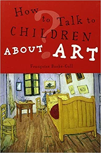 How to Talk to Children About Art by Françoise Barbe-Gall (2005-03-01)