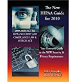img - for The New HIPAA Guide for 2010: 2009 ARRA ACT for HIPAA Security and Compliance Law & Hitech Act Your Resource Guide to the NEW Security & Privacy Requirements (Paperback) - Common book / textbook / text book