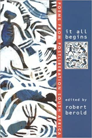 It All Begins: Poems from Postliberation South Africa by Robert Berold (2003-02-28)