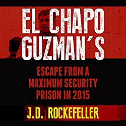 El Chapo Guzman's Escape from a Maximum Security Prison in 2015