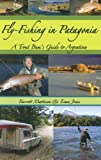 Fly-Fishing in Patagonia: A Trout Bums Guide to Argentina