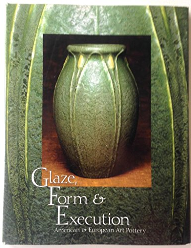 Glaze, Form and Execution: American & European Art Pottery