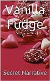 Vanilla Fudge (Short Provocative Erotica Book 1)