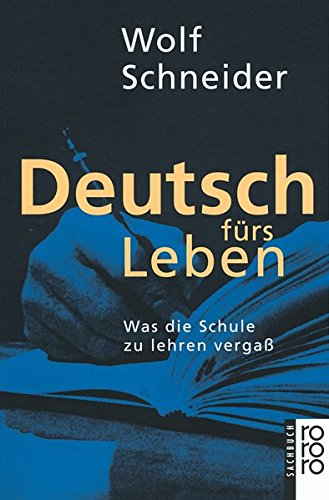 Deutsch fürs Leben: Was die Schule zu lehren vergaß