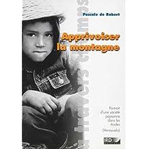 Apprivoiser la montagne: Portrait d'une société paysanne dans les Andes (Venezuela) (À travers champs) (French Edition)
