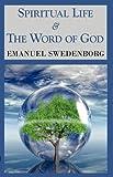 Spiritual Life and the Word of God, Emanuel Swedenborg, 1604503238