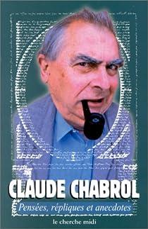 Pensées, répliques et anecdotes par Chabrol