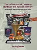 The Architecture of Computer Hardware and System Software: An Information Technology Approach, Secon