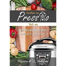 Receitas na Pressão - Vol. 02: 50 Receitas para Panela de Pressão Elétrica (Portuguese Edition)