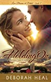 Holding On: An Inspirational Romance (Love Blooms at Bethel) (Volume 1) by  Deborah Heal in stock, buy online here