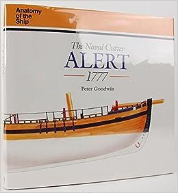 The Naval Cutter Alert (Anatomy of the Ship): Peter Goodwin ...