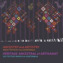 Ancestry and Artistry: Maya Textiles from Guatemala