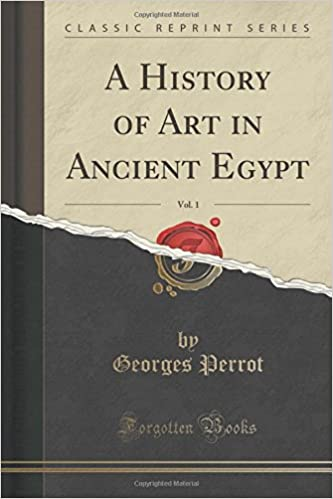 A History of Art in Ancient Egypt, Vol. 1 (Classic Reprint)