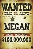 Megan Wanted Dead Or Alive Cash Reward $100,000,000: Western Name Notebook Journal