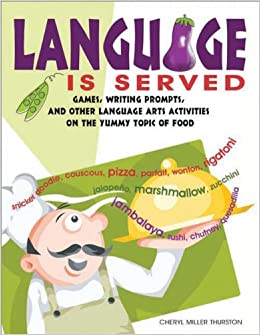 Book Language is Served: Games, Writing Prompts, and Other Language Arts Activities on the Yummy Topic of Food