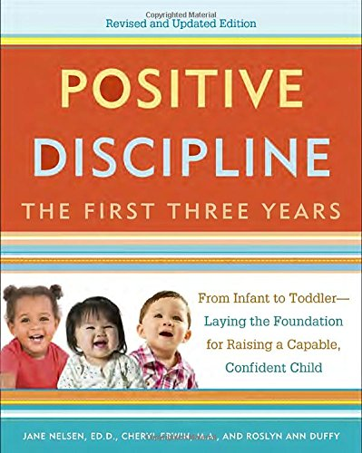 Positive Discipline: The First Three Years, Revised and Updated Edition: From Infant to Toddler--Laying the Foundation for Raising a Capable, Confident (Communication Strategies 3)