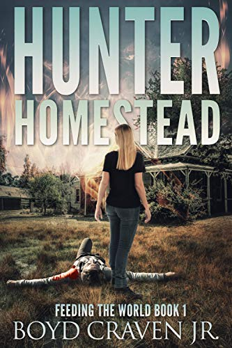 HUNTER HOMESTEAD (FEEDING THE WORLD Book 1) by [Craven Jr., Boyd]