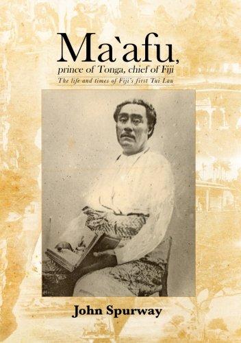 Ma`afu, prince of Tonga, chief of Fiji: The life and times of Fiji's first Tui Lau